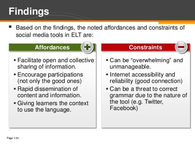 Findings     Based on the findings, the noted affordances and constraints of      social media tools in ELT are:         ...