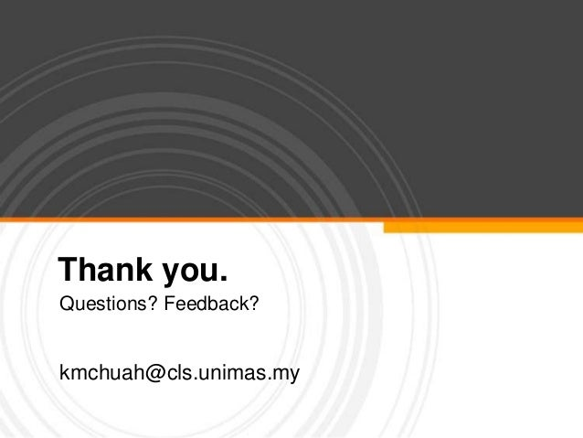 Thank you.Questions? Feedback?kmchuah@cls.unimas.my