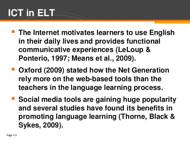 ICT in ELT          The Internet motivates learners to use English           in their daily lives and provides functional...