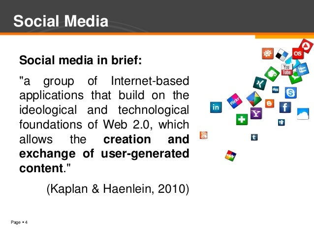 """Social Media   Social media in brief:  """"a group of Internet-based  applications that build on the  ideological and technol..."""