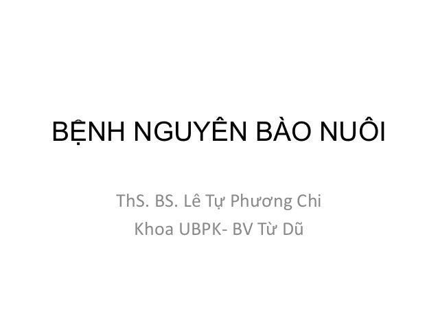 BỆNH NGUYÊN BÀO NUÔI ThS. BS. Lê Tự Phương Chi Khoa UBPK- BV Từ Dũ