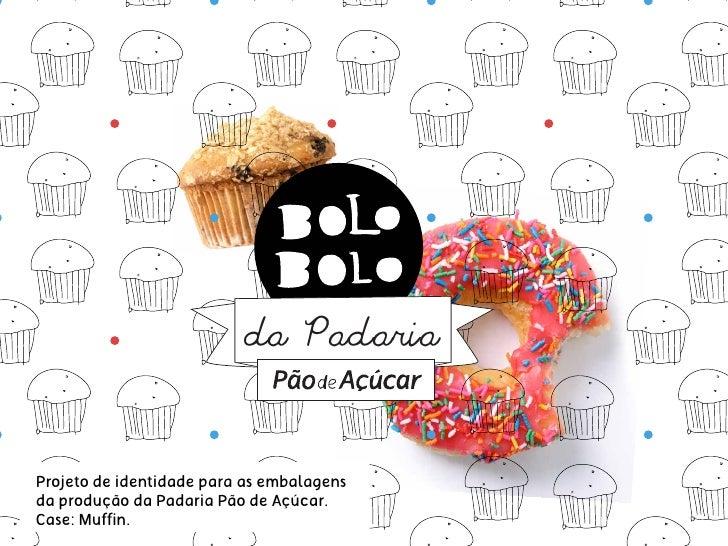da PadariaProjeto de identidade para as embalagensda produção da Padaria Pão de Açúcar.Case: Muffin.