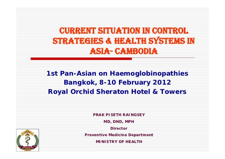 CURRENT SITUATION IN CONTROL STRATEGIES & HEALTH SYSTEMS IN        ASIA- CAMBODIA1st Pan-Asian on Haemoglobinopathies     ...