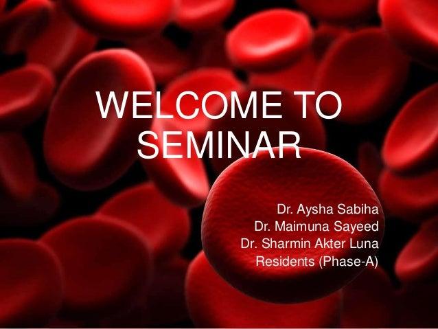 WELCOME TO SEMINAR Dr. Aysha Sabiha Dr. Maimuna Sayeed Dr. Sharmin Akter Luna Residents (Phase-A)