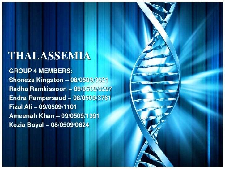 THALASSEMIAGROUP 4 MEMBERS:Shoneza Kingston – 08/0509/3621Radha Ramkissoon – 09/0509/0297Endra Rampersaud – 08/0509/3761Fi...
