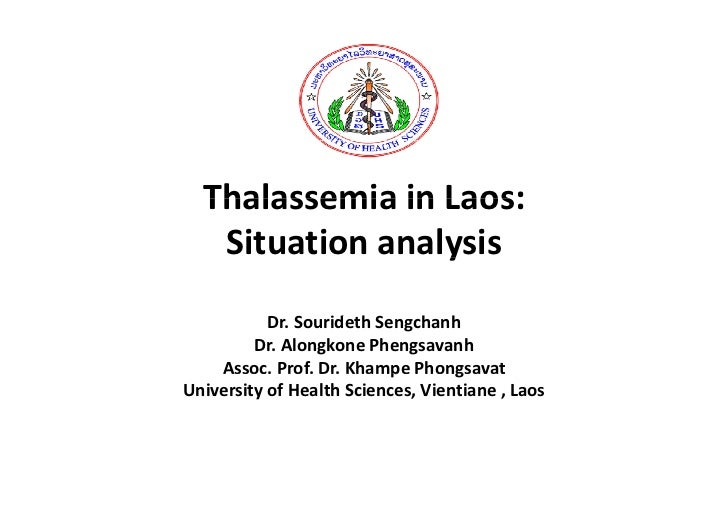 Thalassemia in Laos:   Thalassemia in Laos:   Situation analysis                 y           Dr. Sourideth Sengchanh      ...
