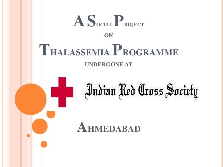 AS OCIAL   P   ROJECT            ON   THALASSEMIA PROGRAMME       UNDERGONE AT          AHMEDABAD