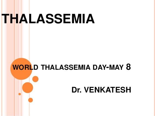 THALASSEMIA WORLD THALASSEMIA DAY-MAY 8 Dr. VENKATESH