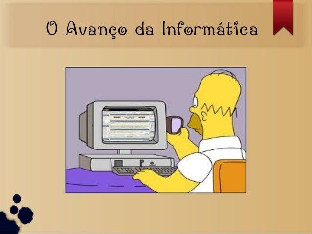 O Avanço da Informática