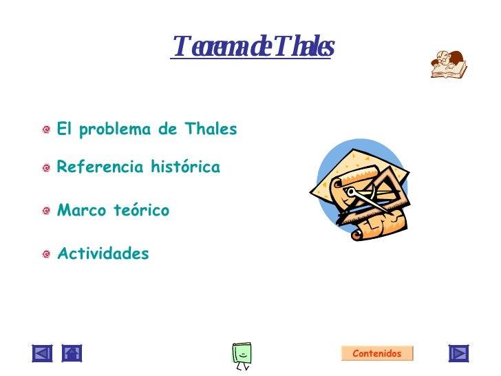<ul><li>El problema de Thales </li></ul><ul><li>Referencia histórica </li></ul><ul><li>Marco teórico </li></ul><ul><li>Act...
