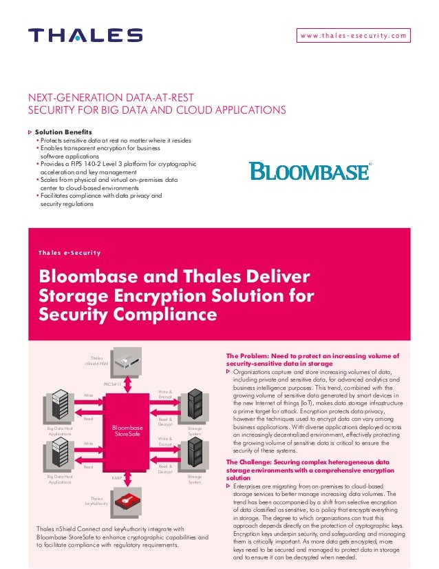 www.t hales-esecurity.com Thales e-Security Bloombase and Thales Deliver Storage Encryption Solution for Security Complian...