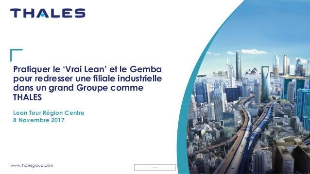 www.thalesgroup.com OPEN Pratiquer le 'Vrai Lean' et le Gemba pour redresser une filiale industrielle dans un grand Groupe...