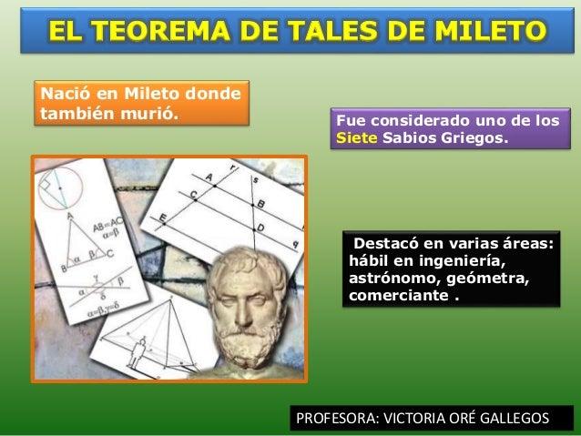 PROFESORA: VICTORIA ORÉ GALLEGOS Nació en Mileto donde también murió. Fue considerado uno de los Siete Sabios Griegos. Des...