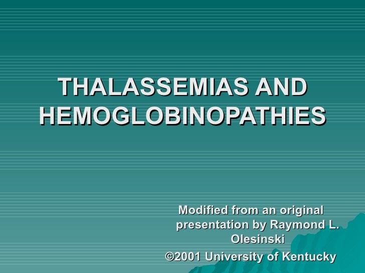 THALASSEMIAS ANDHEMOGLOBINOPATHIES         Modified from an original        presentation by Raymond L.                  Ol...