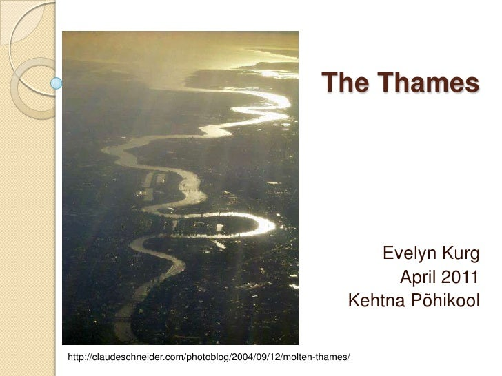The Thames<br />Evelyn Kurg<br />April 2011<br />KehtnaPõhikool<br />http://claudeschneider.com/photoblog/2004/09/12/molte...