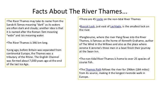WHERE DOES THE RIVER THAMES START AND FINISH, HOW MANY MILES LONG IS IT AND WHAT IS THE FLOW RATE? The River Thames is 215...