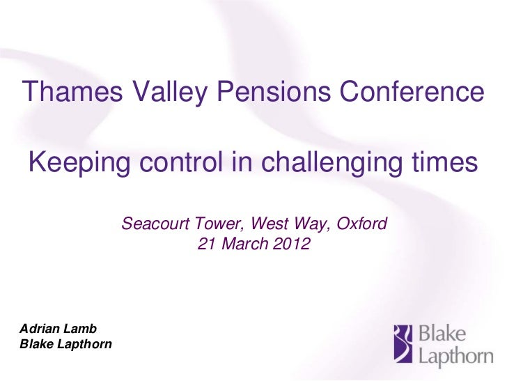 Thames Valley Pensions Conference Keeping control in challenging times                 Seacourt Tower, West Way, Oxford   ...
