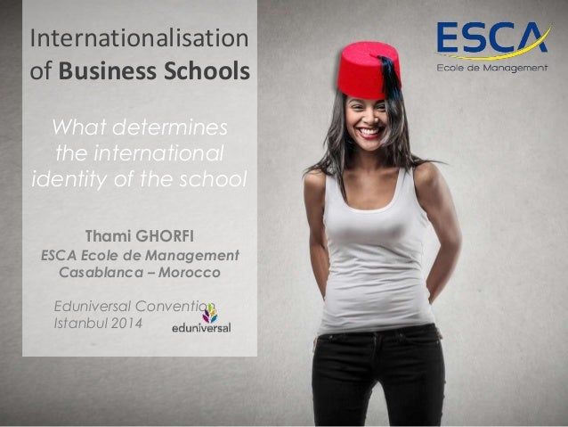 Internationalisation  of Business Schools  What determines  the international  identity of the school  Thami GHORFI  ESCA ...