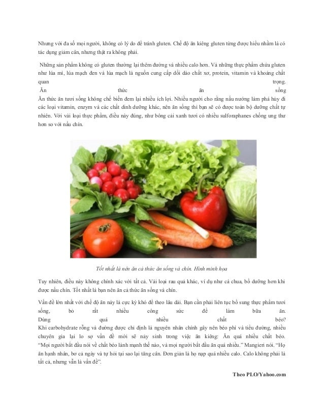 Nhưng với đa số mọi người, không có lý do để tránh gluten. Chế độ ăn kiêng gluten từng được hiểu nhầm là có tác dụng giảm ...