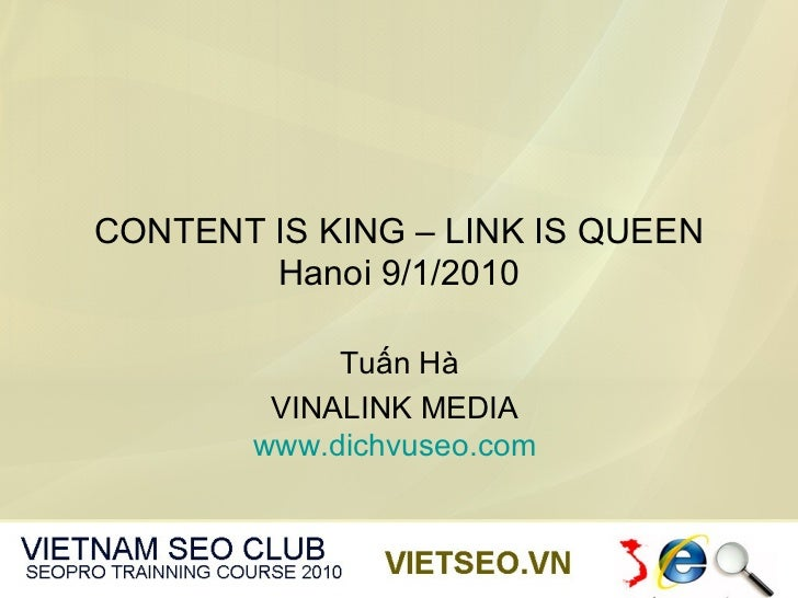 CONTENT IS KING – LINK IS QUEEN        Hanoi 9/1/2010             Tuấn Hà         VINALINK MEDIA        www.dichvuseo.com