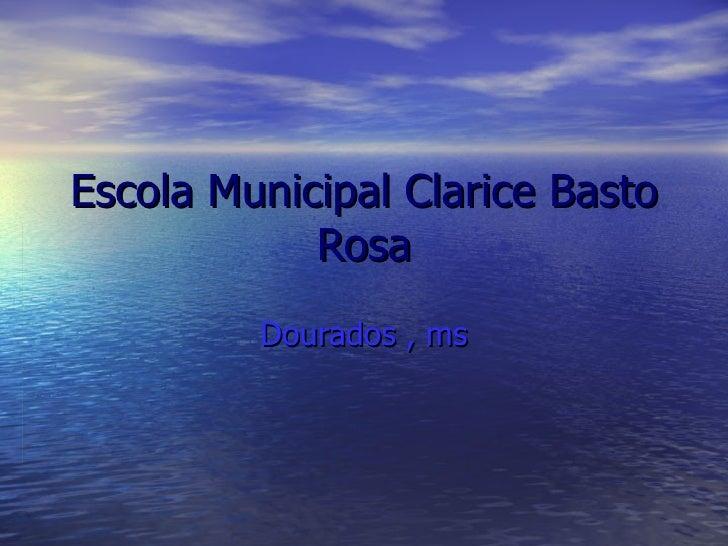 Escola Municipal Clarice Basto Rosa Dourados , ms