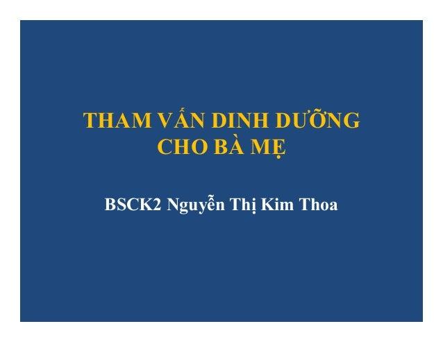 THAM VẤN DINH DƯỠNG CHO BÀ MẸ BSCK2 Nguyễn Thị Kim Thoa