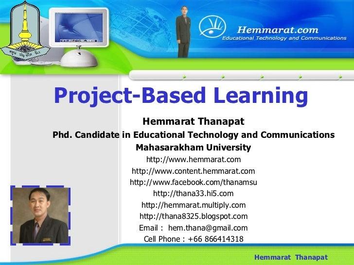 Project-Based Learning Hemmarat  Thanapat Hemmarat Thanapat Phd. Candidate in Educational Technology and Communications Ma...