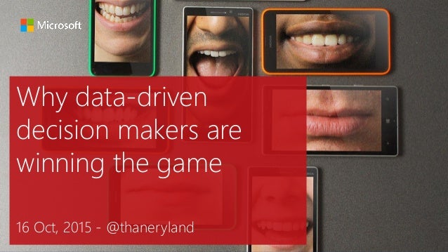 Why data-driven decision makers are winning the game 16 Oct, 2015 - @thaneryland