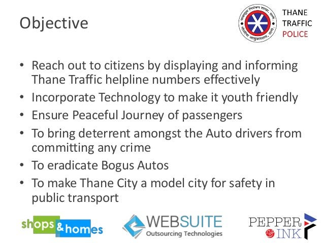 Objective • Reach out to citizens by displaying and informing Thane Traffic helpline numbers effectively • Incorporate Tec...