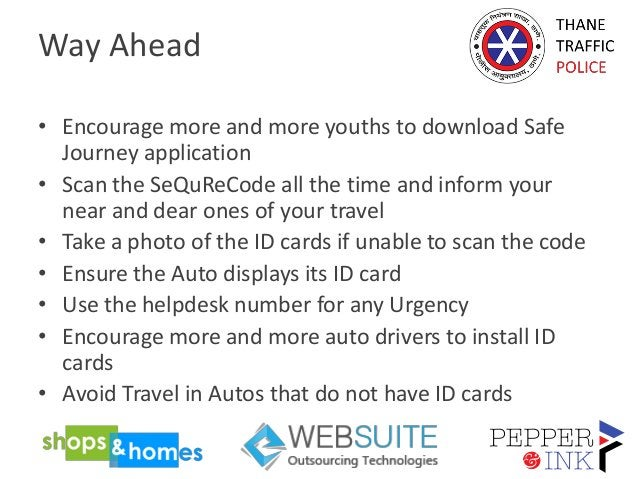 Way Ahead • Encourage more and more youths to download Safe Journey application • Scan the SeQuReCode all the time and inf...