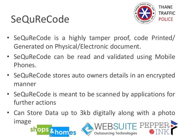 SeQuReCode • SeQuReCode is a highly tamper proof, code Printed/ Generated on Physical/Electronic document. • SeQuReCode ca...