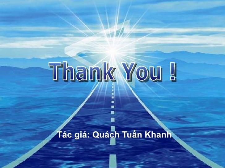 Tác giả: Quách Tuấn Khanh Thank You !