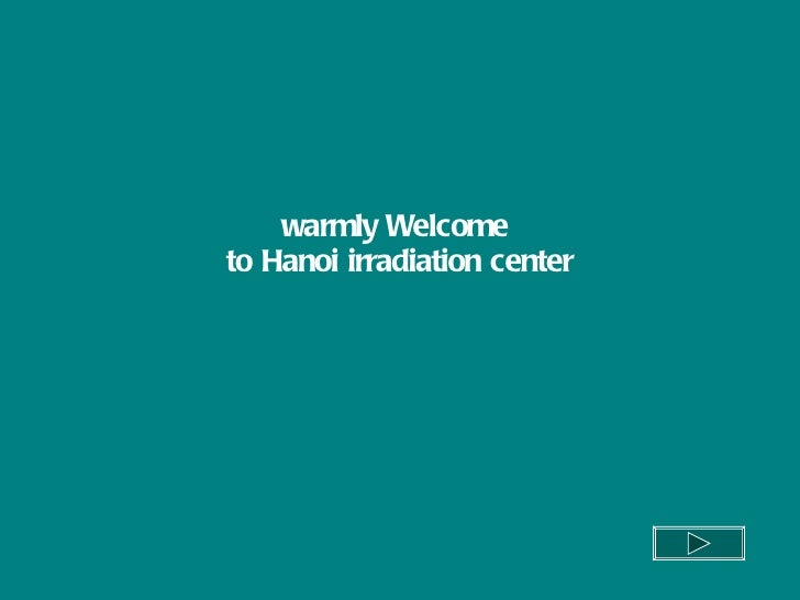 warmly Welcome  to Hanoi irradiation center