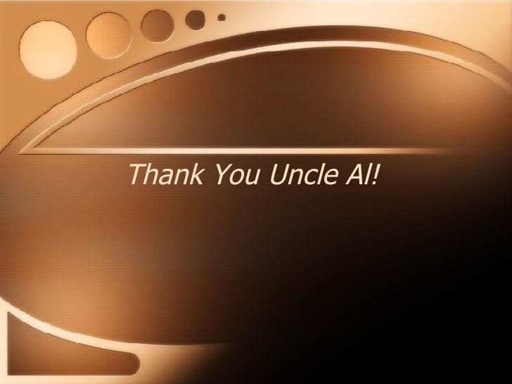 Thank You Uncle Al!