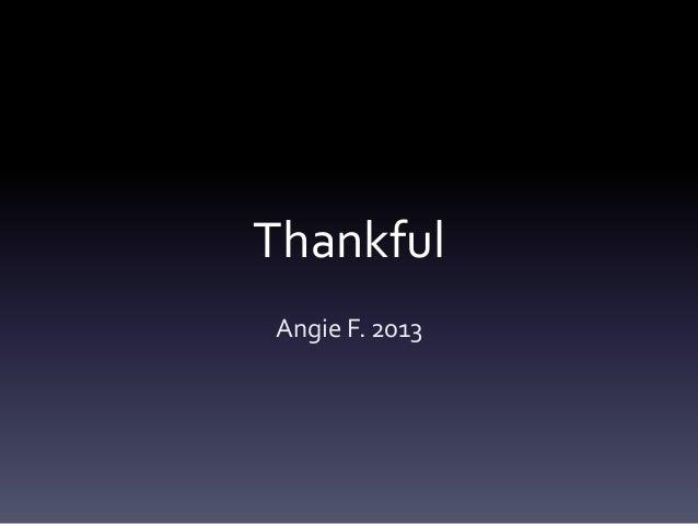 Thankful Angie F. 2013