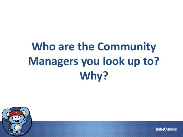 Who are the Community Managers you look up to? Why?