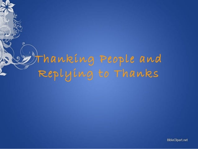 Thanking People andReplying to Thanks