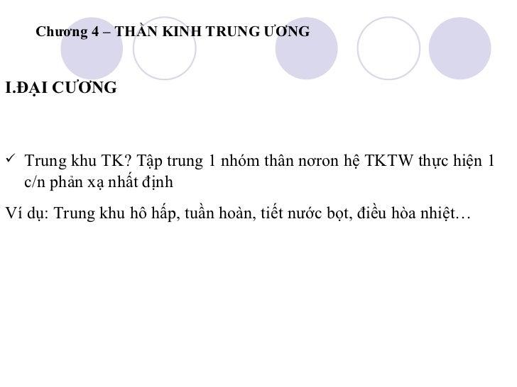 Chương 4 – THẦN KINH TRUNG ƯƠNG <ul><li>I.ĐẠI CƯƠNG </li></ul><ul><li>Trung khu TK? Tập trung 1 nhóm thân nơron hệ TKTW th...