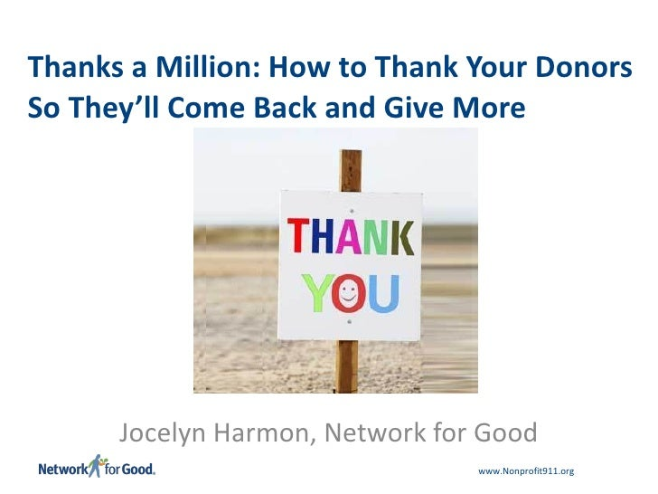 Thanks a Million: How to Thank Your Donors So They'll Come Back and Give More Jocelyn Harmon, Network for Good