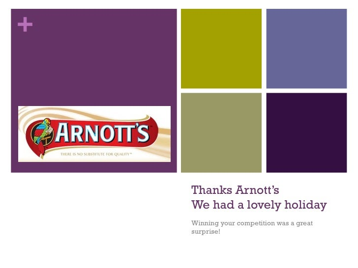 Thanks Arnott's We had a lovely holiday Winning your competition was a great surprise!