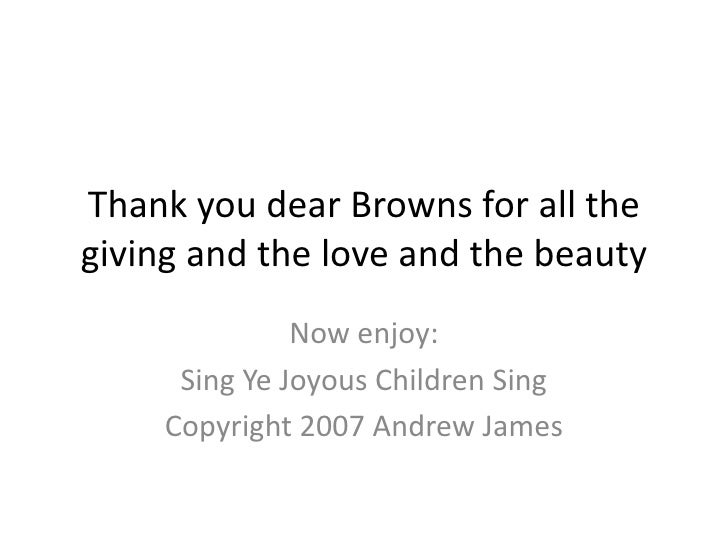 Thank you dear Browns for all the giving and the love and the beauty<br />Now enjoy:<br />Sing Ye Joyous Children Sing<br ...