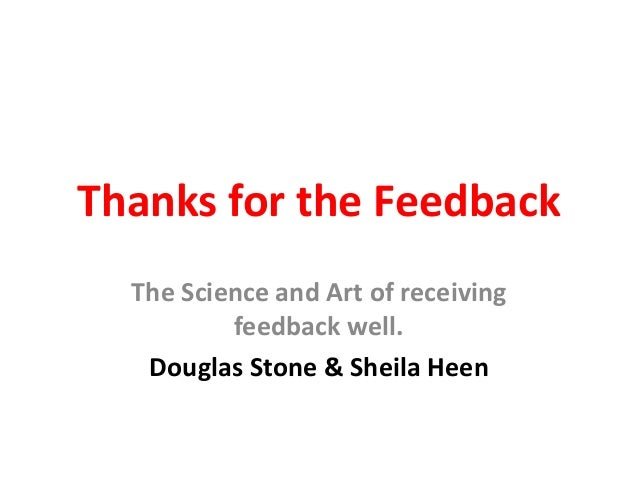 Thanks for the Feedback The Science and Art of receiving feedback well. Douglas Stone & Sheila Heen