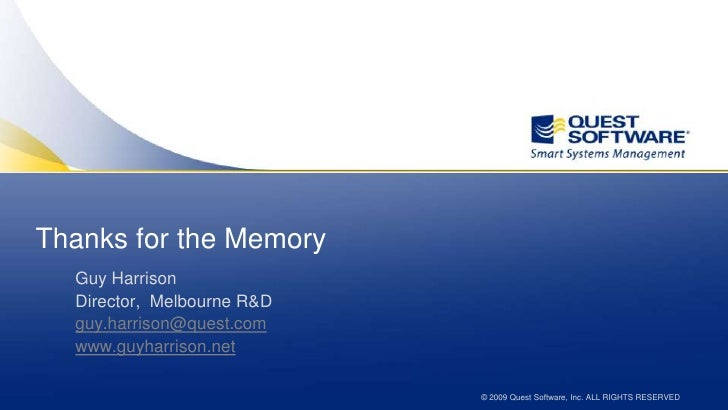 Thanks for the Memory<br />Guy Harrison<br />Director,  Melbourne R&D <br />guy.harrison@quest.com<br />www.guyharrison.ne...