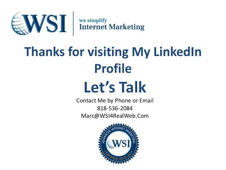 Thanks for visiting My LinkedIn Profile<br />Let's Talk<br />Contact Me by Phone or Email<br />818-536-2084 <br />Marc@WSI...