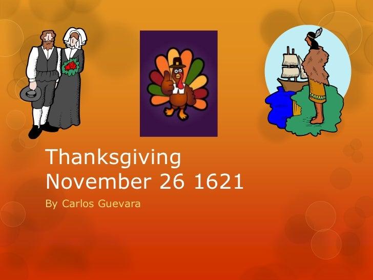 Thanksgiving November 26 1621 <br />By Carlos Guevara<br />