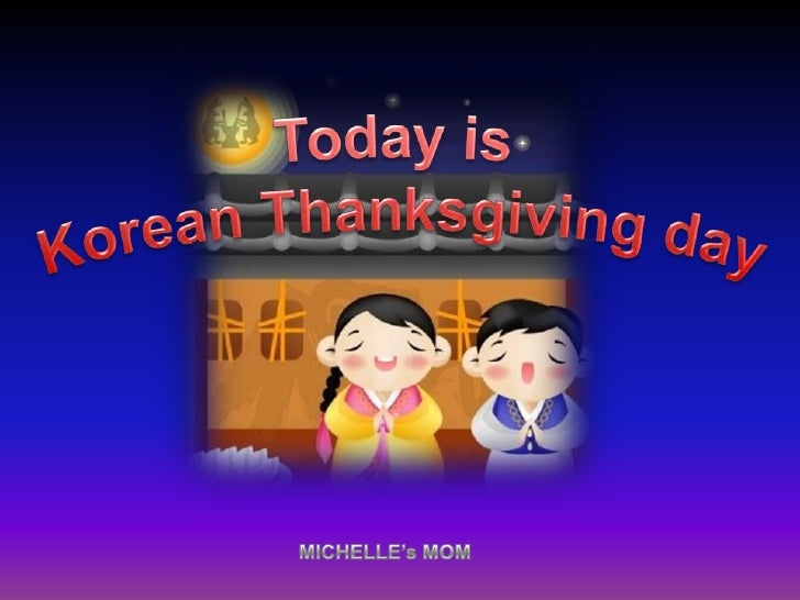 Today is Korean Thanksgiving day<br />MICHELLE's MOM<br />