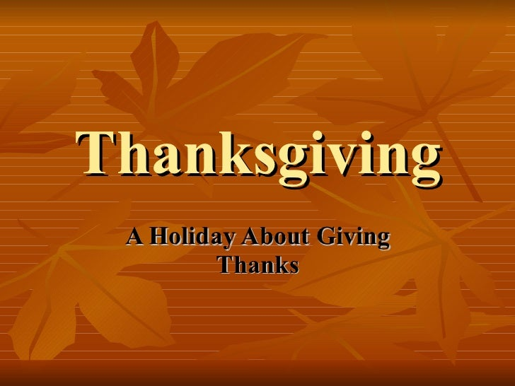 Thanksgiving A Holiday About Giving Thanks