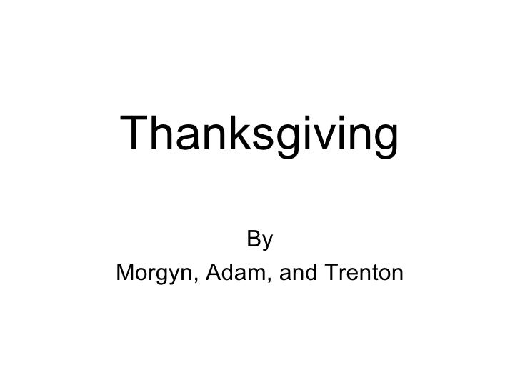 Thanksgiving By Morgyn, Adam, and Trenton