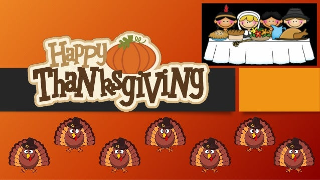 What is Thanksgiving? • Harvest celebration • People have a feast and say what they are thankful for (family, friends, goo...