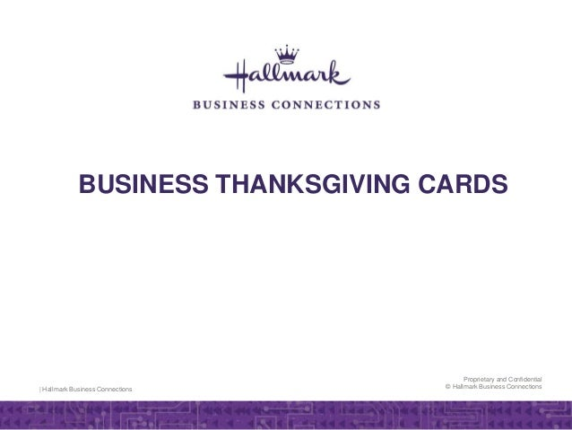   Hallmark Business Connections Proprietary and Confidential © Hallmark Business Connections BUSINESS THANKSGIVING CARDS
